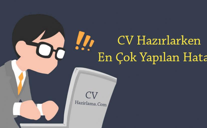 CV Hazırlarken En Çok Yapılan Hatalar